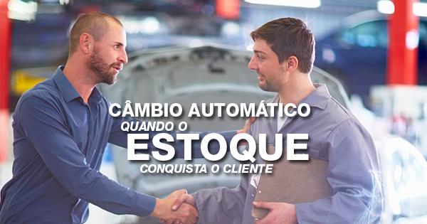 Quando o estoque conquista o cliente: tenha em mãos os produtos de câmbio automático de alto giro