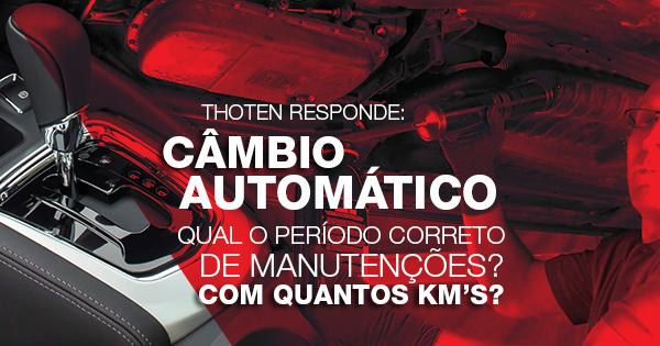 THOTEN RESPONDE: CÂMBIO AUTOMÁTICO. QUAL O PERÍODO CORRETO DE MANUTENÇÕES? COM QUANTOS KM?
