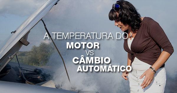 FIQUE ATENTO À TEMPERATURA DO CARRO: ela pode influenciar no seu câmbio automático